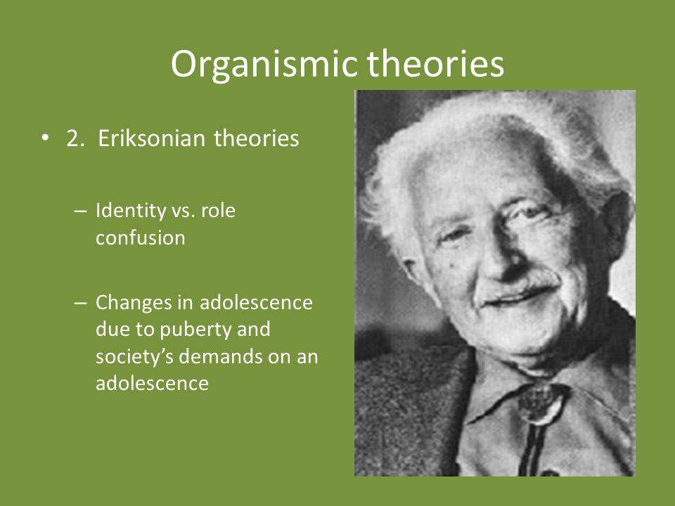 Organismic theories 2.Eriksonian theories – Identity vs.