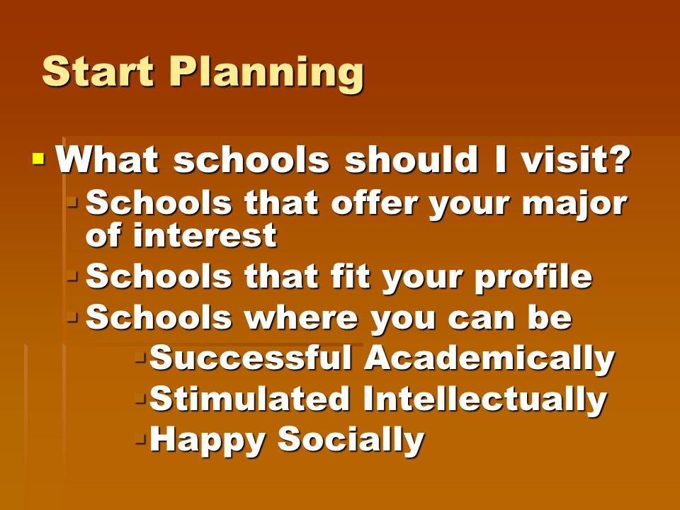 Start Planning  What schools should I visit.