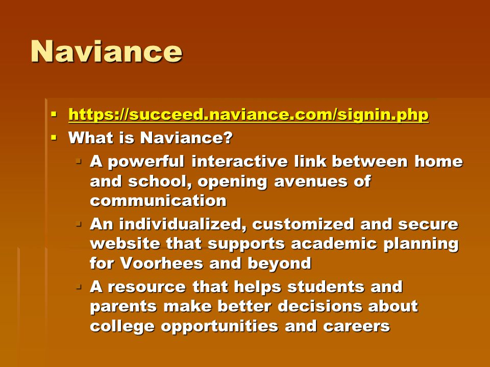 Naviance  https://succeed.naviance.com/signin.php https://succeed.naviance.com/signin.php  What is Naviance.