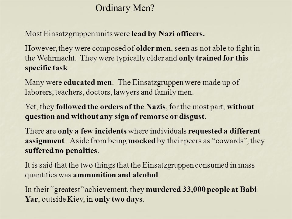 Ordinary Men. Most Einsatzgruppen units were lead by Nazi officers.