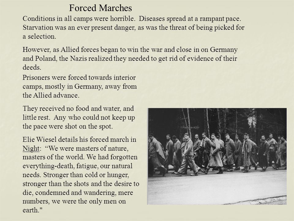 Forced Marches Conditions in all camps were horrible. Diseases spread at a rampant pace. Starvation was an ever present danger, as was the threat of b
