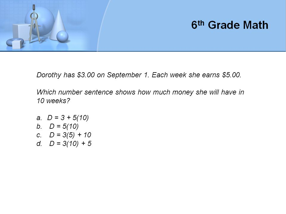 Dorothy has $3.00 on September 1. Each week she earns $5.00.