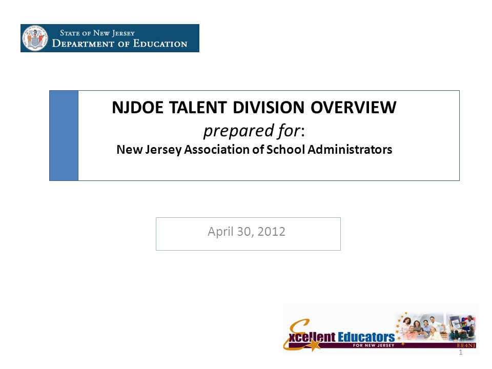 NJDOE TALENT DIVISION OVERVIEW prepared for: New Jersey Association of School Administrators April 30, 2012 1