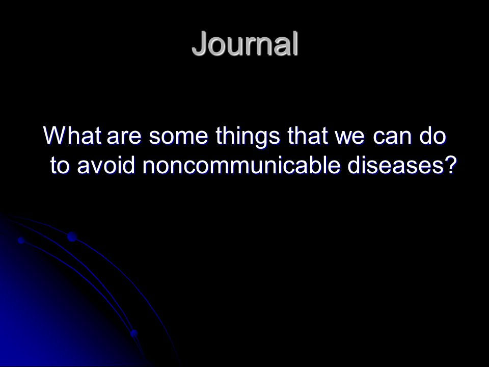 Journal What are some things that we can do to avoid noncommunicable diseases?