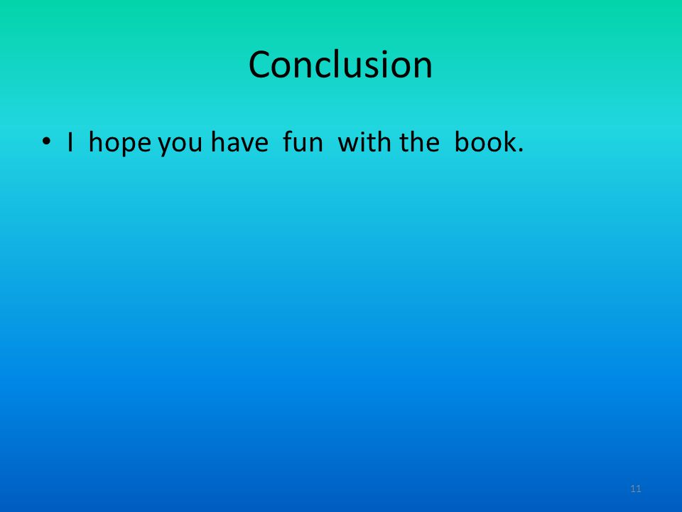 Conclusion I hope you have fun with the book. 11