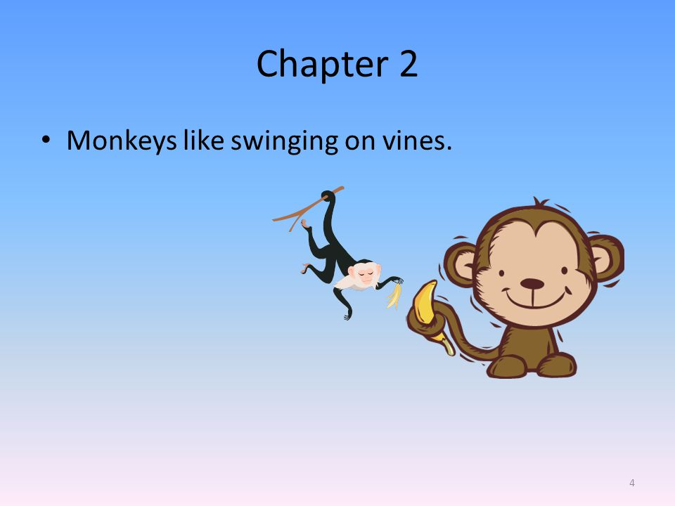 Chapter 2 Monkeys like swinging on vines. 4