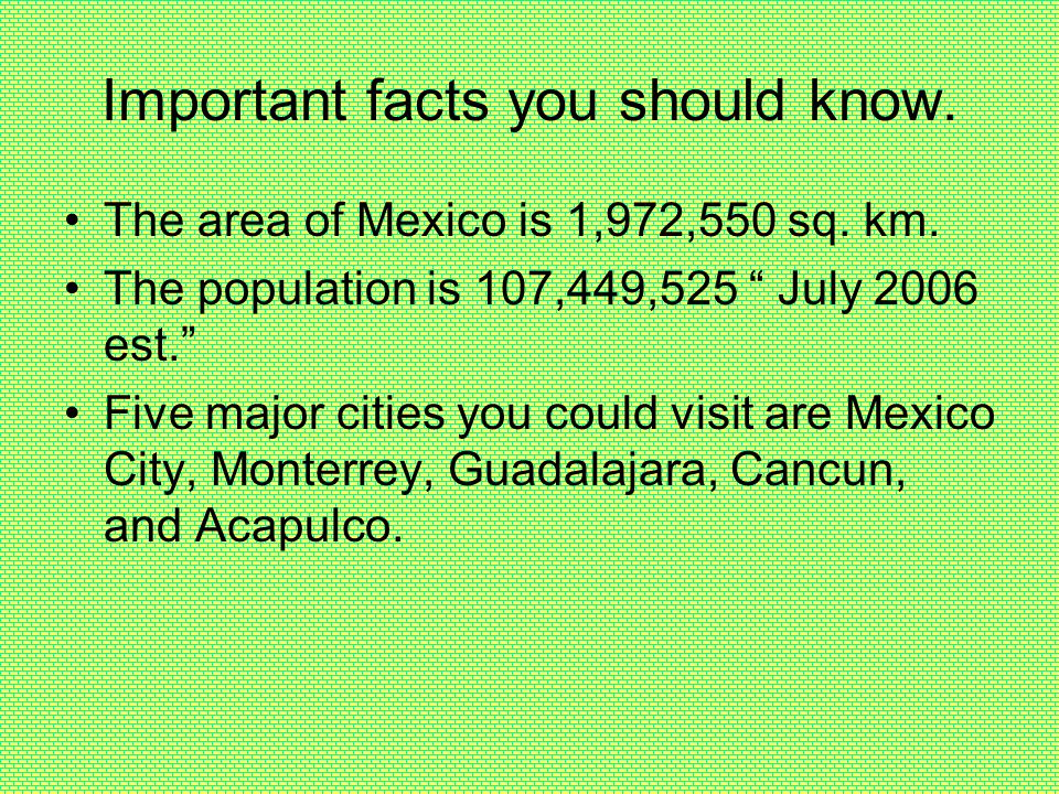 Important facts you should know. The area of Mexico is 1,972,550 sq.