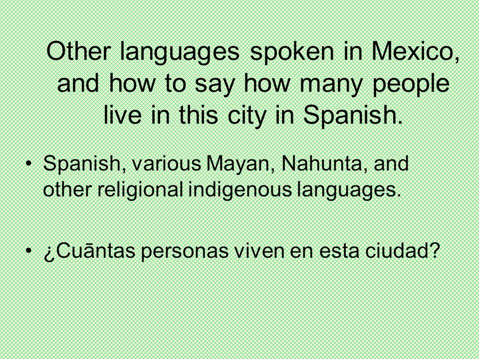 Other languages spoken in Mexico, and how to say how many people live in this city in Spanish.