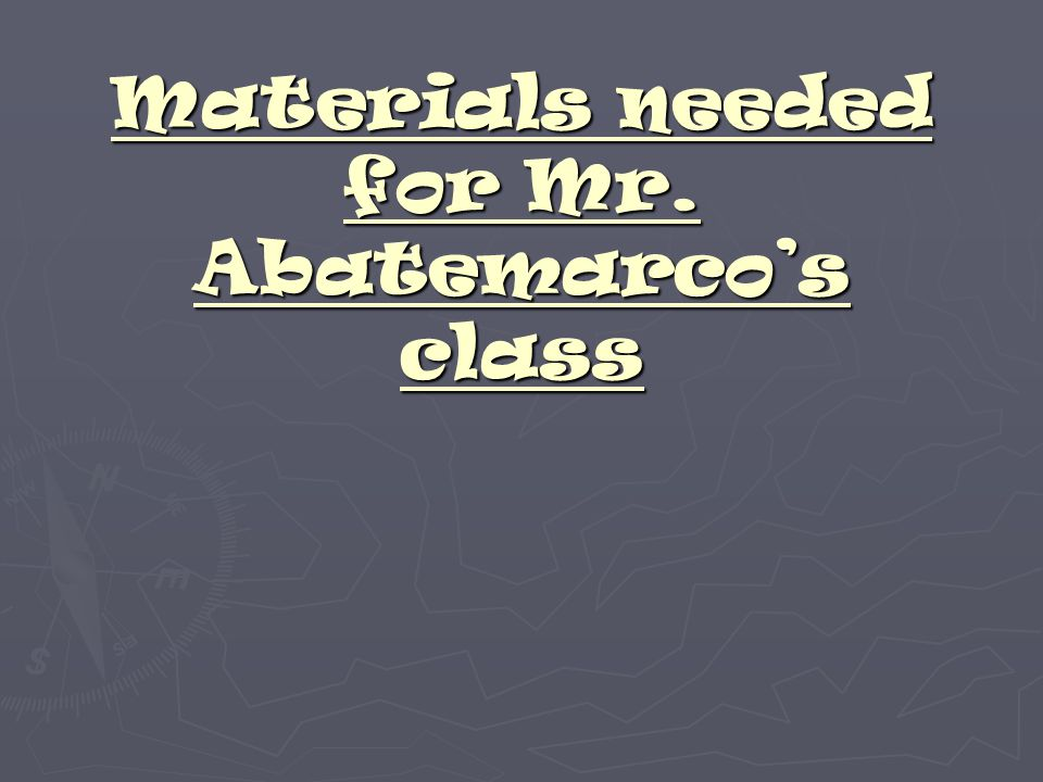 Materials needed for Mr. Abatemarco's class