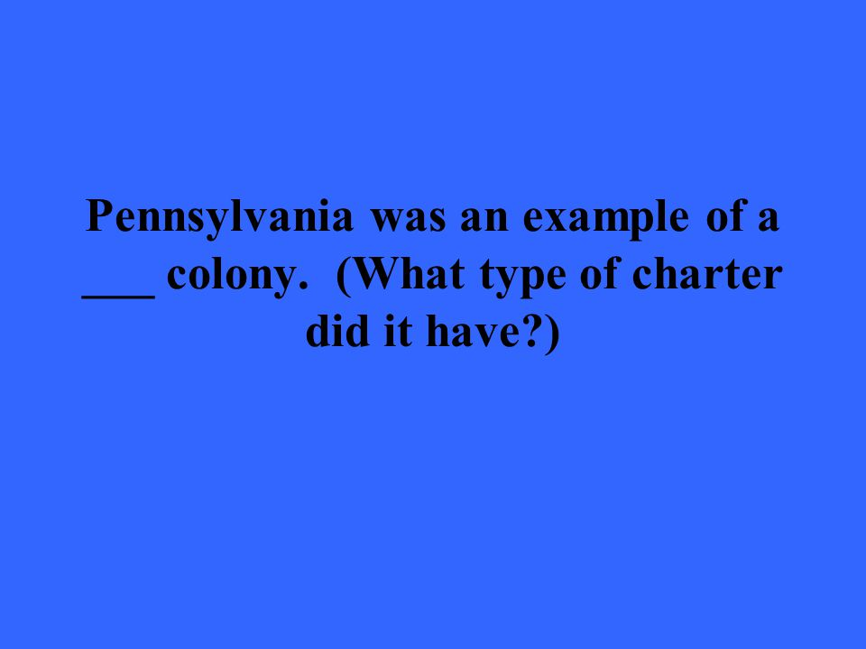 Pennsylvania was an example of a ___ colony. (What type of charter did it have )