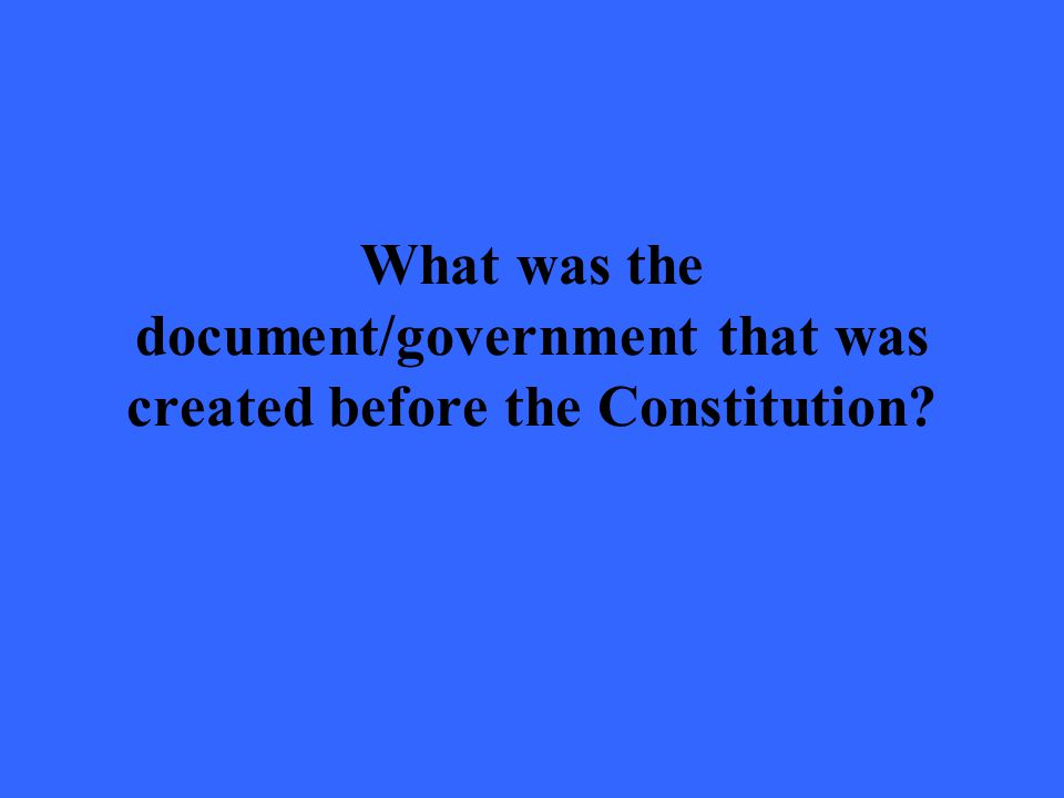 What was the document/government that was created before the Constitution