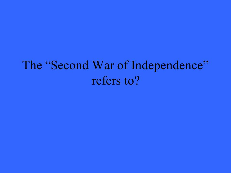 The Second War of Independence refers to