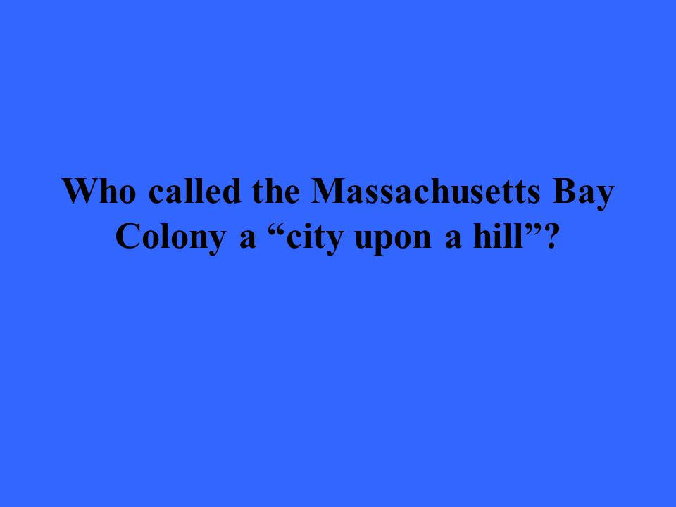 Who called the Massachusetts Bay Colony a city upon a hill