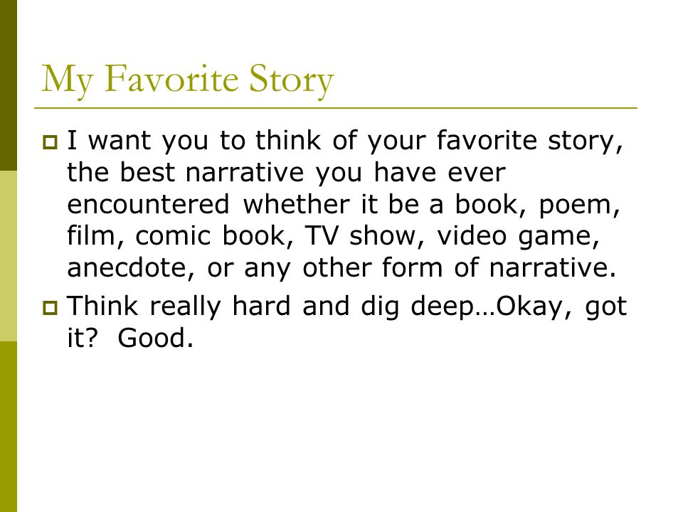 My Favorite Story  Now that you have selected your favorite story I want you to really think about it.