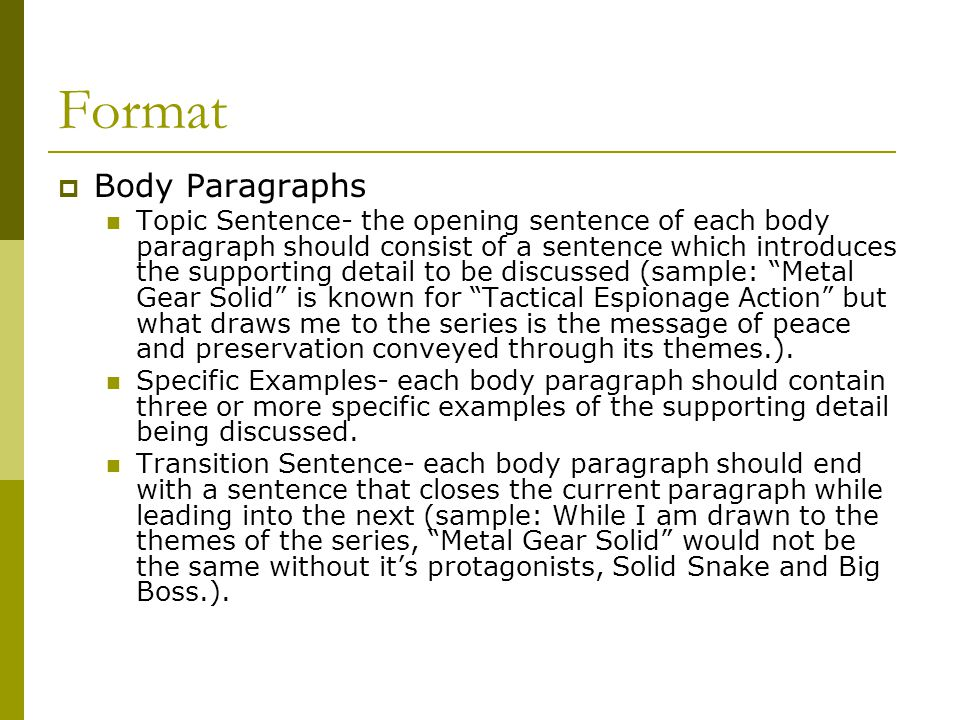 Format  Body Paragraphs Topic Sentence- the opening sentence of each body paragraph should consist of a sentence which introduces the supporting deta