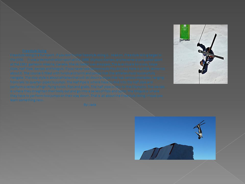Freestyle Skiing Freestyle skiing is a fun sport.If you don't what freestyle skiing is, read on.