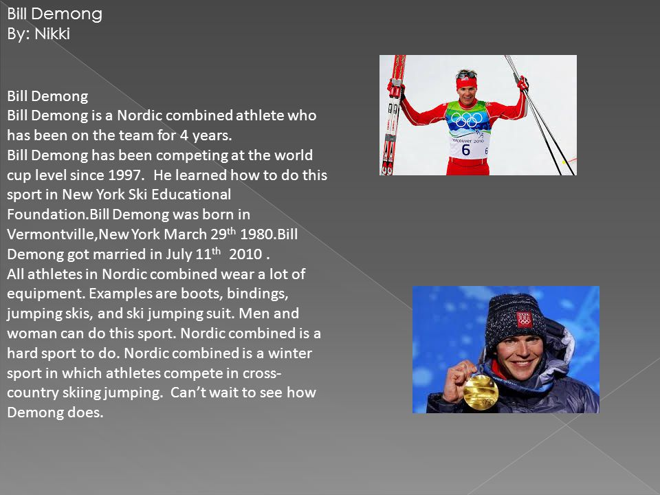 Bill Demong Bill Demong is a Nordic combined athlete who has been on the team for 4 years.