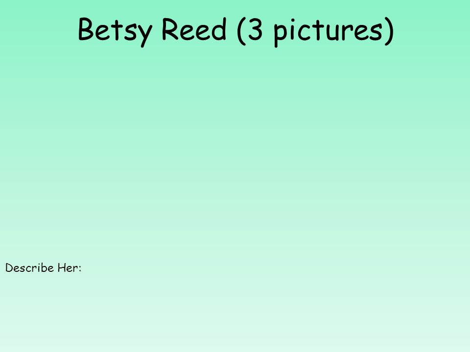 Betsy Reed (3 pictures) Describe Her: