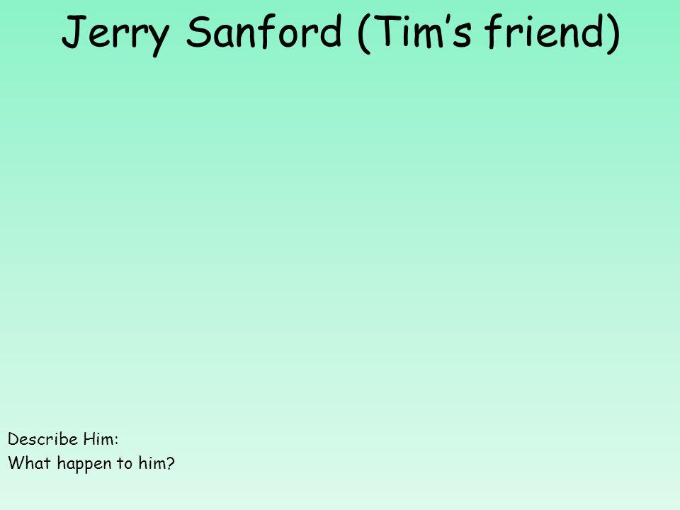 Jerry Sanford (Tim's friend) Describe Him: What happen to him?