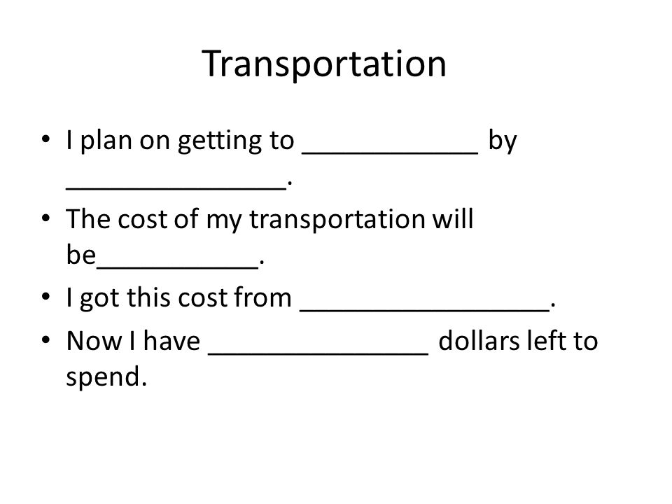Transportation I plan on getting to ____________ by _______________.