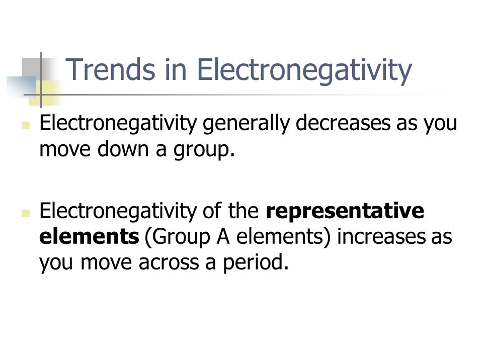 Trends in Electronegativity Electronegativity generally decreases as you move down a group. Electronegativity of the representative elements (Group A