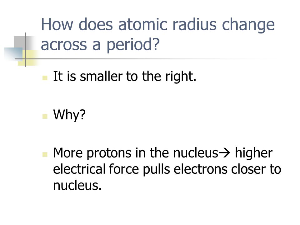 How does atomic radius change down a group.It is larger down the group.