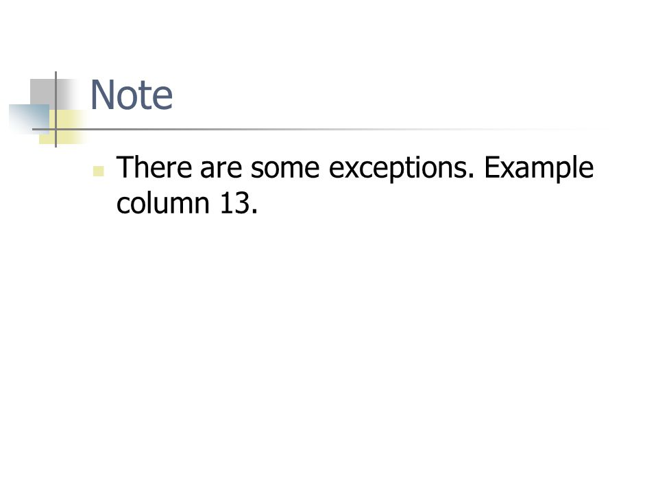 Note There are some exceptions. Example column 13.