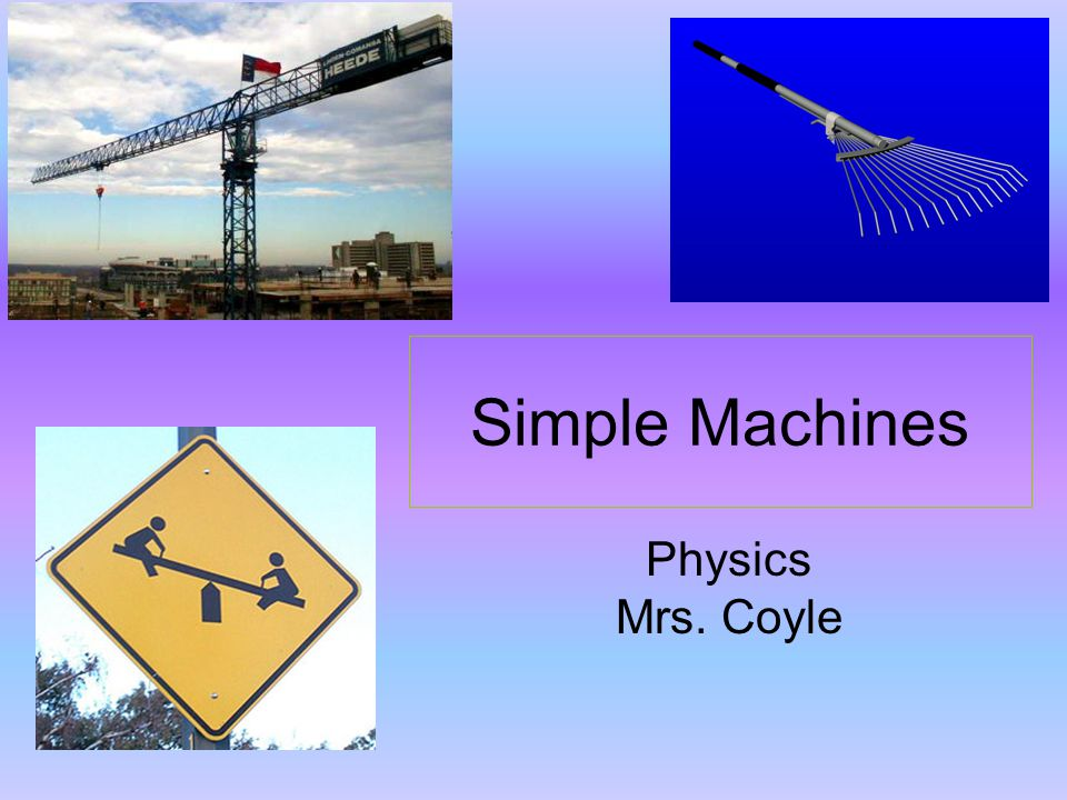 Simple Machines Physics Mrs. Coyle