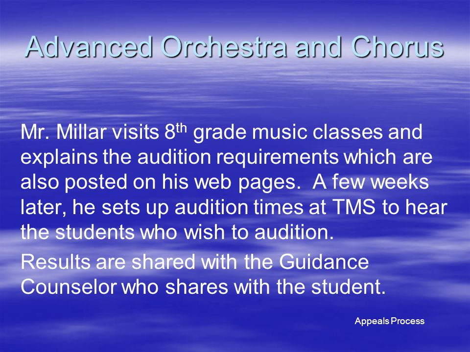 Advanced Orchestra and Chorus Mr. Millar visits 8 th grade music classes and explains the audition requirements which are also posted on his web pages