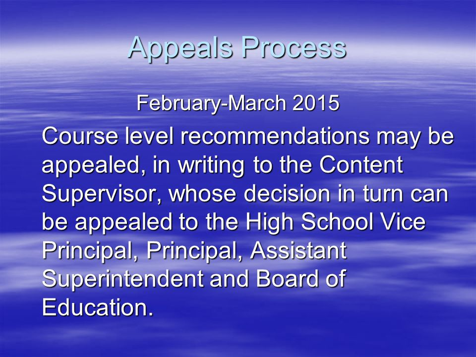 February-March 2015 Course level recommendations may be appealed, in writing to the Content Supervisor, whose decision in turn can be appealed to the