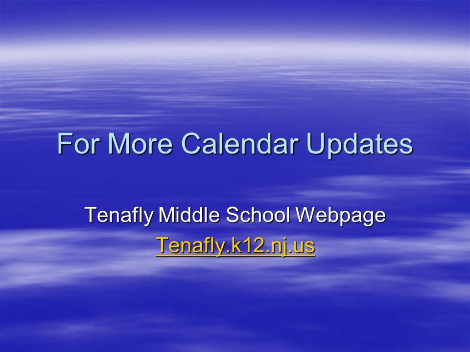 For More Calendar Updates Tenafly Middle School Webpage Tenafly.k12.nj.us