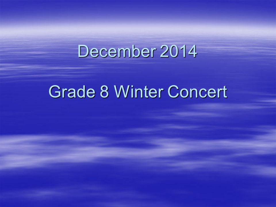 December 2014 Grade 8 Winter Concert