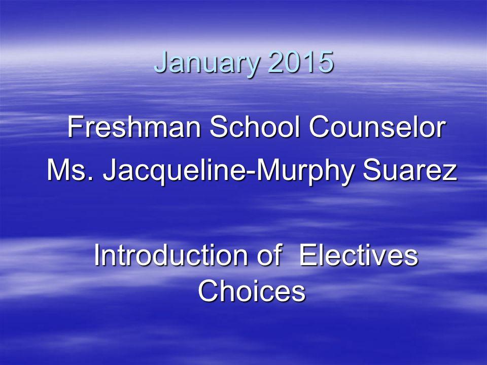 January 2015 Freshman School Counselor Freshman School Counselor Ms.