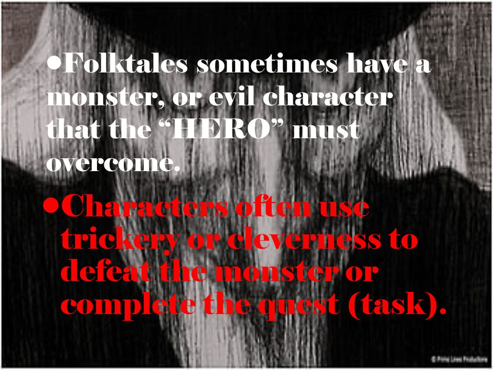 Folktales sometimes have a monster, or evil character that the HERO must overcome.