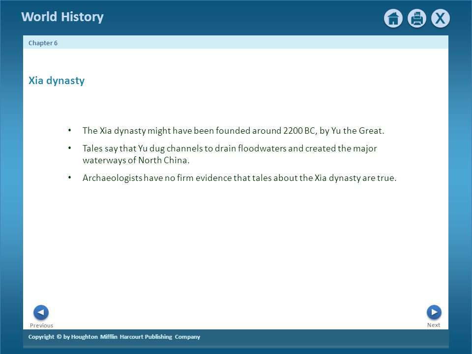 Copyright © by Houghton Mifflin Harcourt Publishing Company Next Previous Chapter 6 World History The Xia dynasty might have been founded around 2200