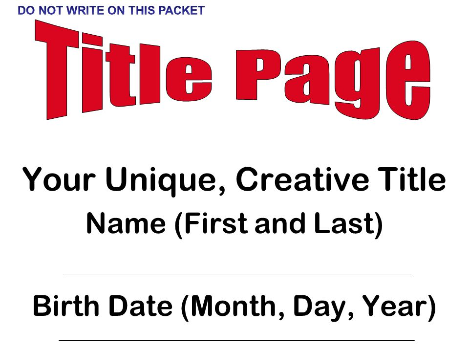 Your Unique, Creative Title Name (First and Last) Birth Date (Month, Day, Year)