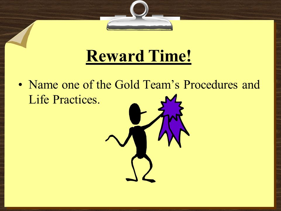 Reward Time! Name one of the Gold Team's Procedures and Life Practices.