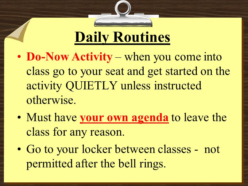 Daily Routines Do-Now Activity – when you come into class go to your seat and get started on the activity QUIETLY unless instructed otherwise.