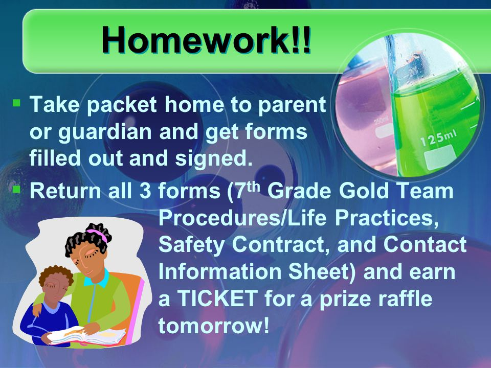 Homework!. Take packet home to parent or guardian and get forms filled out and signed.