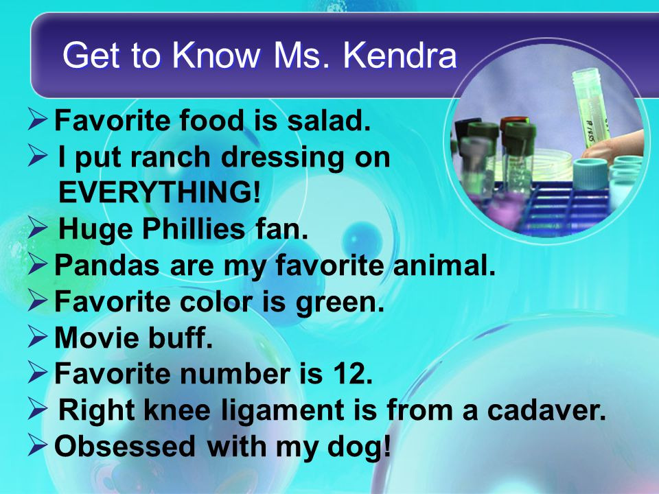  F avorite food is salad. II put ranch dressing on EVERYTHING! HH uge Phillies fan.  P andas are my favorite animal.  F avorite color is green.