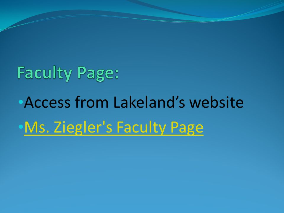 Access from Lakeland's website Ms. Ziegler's Faculty Page