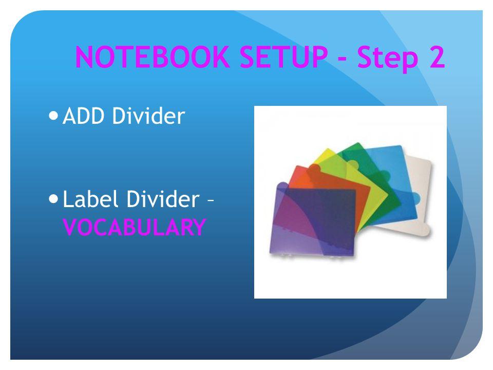 NOTEBOOK SETUP - Step 2 ADD Divider Label Divider – VOCABULARY