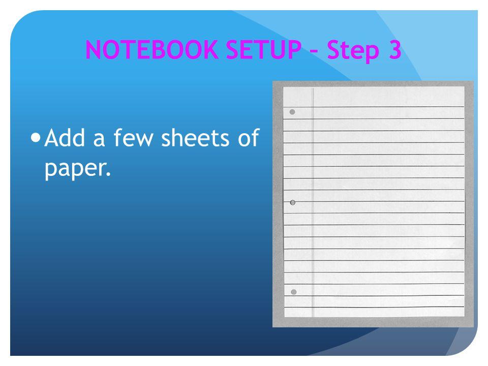 NOTEBOOK SETUP – Step 3 Add a few sheets of paper.