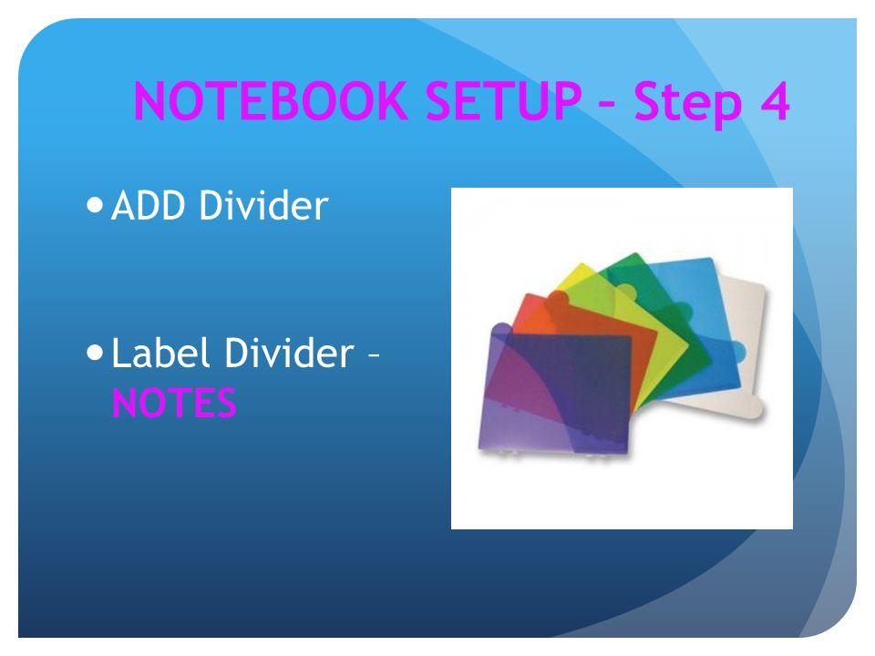 NOTEBOOK SETUP – Step 4 ADD Divider Label Divider – NOTES