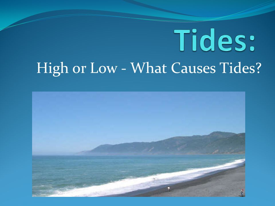 High or Low - What Causes Tides?