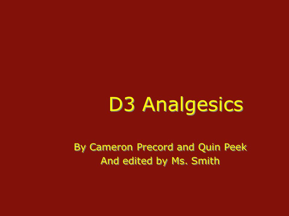 D3 Analgesics By Cameron Precord and Quin Peek And edited by Ms. Smith By Cameron Precord and Quin Peek And edited by Ms. Smith