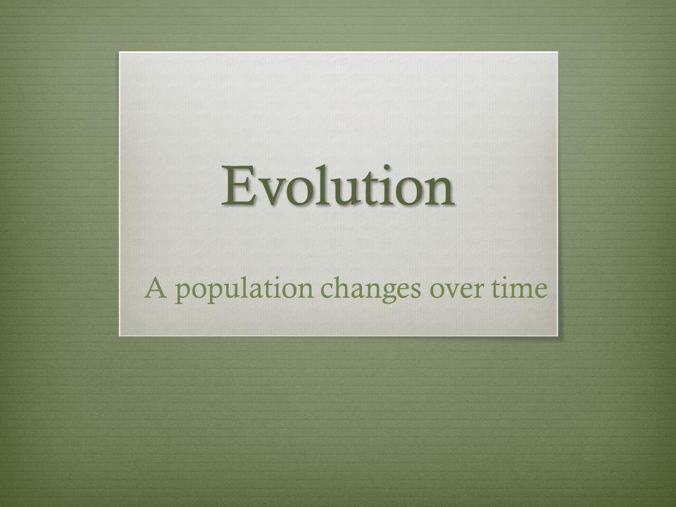 Evolution A population changes over time