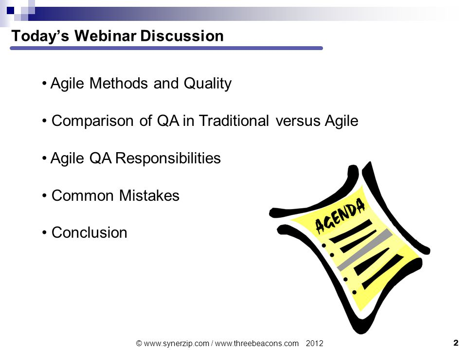 Today's Webinar Discussion 2 © www.synerzip.com / www.threebeacons.com 2012 Agile Methods and Quality Comparison of QA in Traditional versus Agile Agile QA Responsibilities Common Mistakes Conclusion