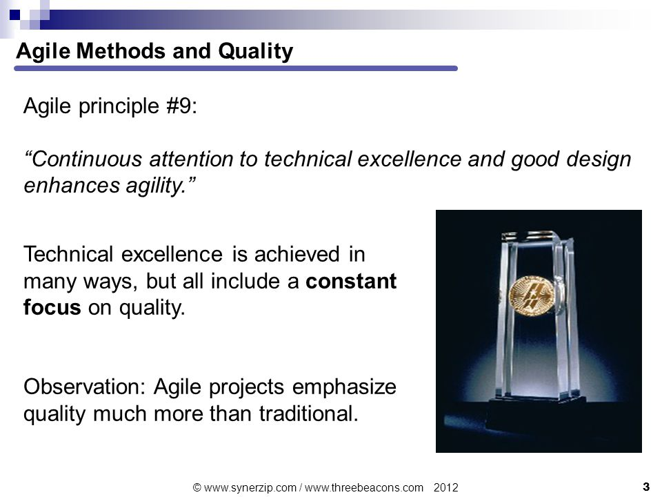 Agile Methods and Quality Agile principle #9: Continuous attention to technical excellence and good design enhances agility. Technical excellence is achieved in many ways, but all include a constant focus on quality.
