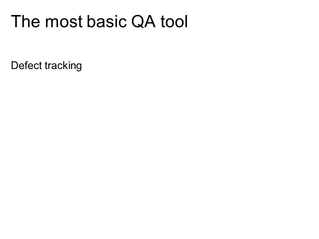 The most basic QA tool Defect tracking